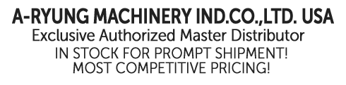 A-RYUNG MACHINERY IND.CO., LTD. USA - Exclusive Authorized Master Distributor - IN STOCK FOR PROMPT SHIPMENT - MOST COMPETITIVE PRICING